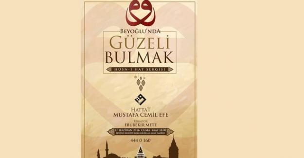 'Beyoğlu'nda Güzeli Bulmak' isimli Hat sergisi sanatseverlerle buluşacak