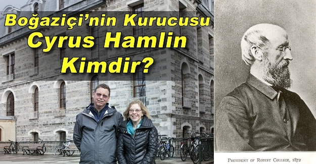Boğaziçi Üniversitesi Kurucusu Cyrus Hamlin Kimdir?
