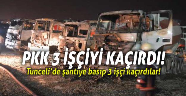 PKK'lı teröristler, şantiyeyi basıp 3 işçiyi kaçırdı