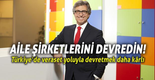 Türkiye'de aile şirketlerini veraset yoluyla devretmek daha kârlı