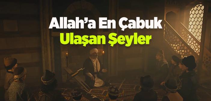 Allah'a En Çabuk Ulaşan Şeyler