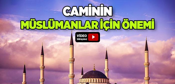 Caminin Müslümanlar İçin Önemi Nedir?