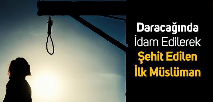 Daracağında İdam Edilerek Şehit Edilen İlk Müslüman
