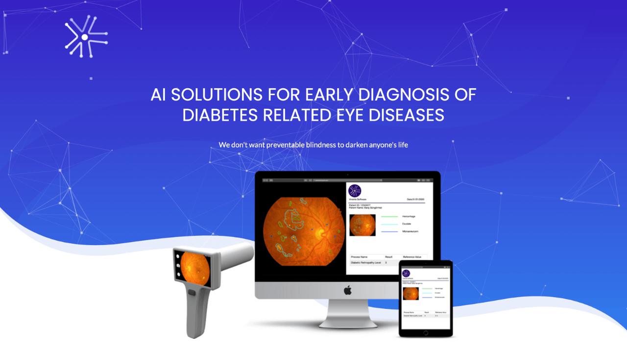 Diyabet kaynaklı göz hastalıklarının erken teşhisi için yapay zeka tabanlı çözümler sunan girişim: Vivente