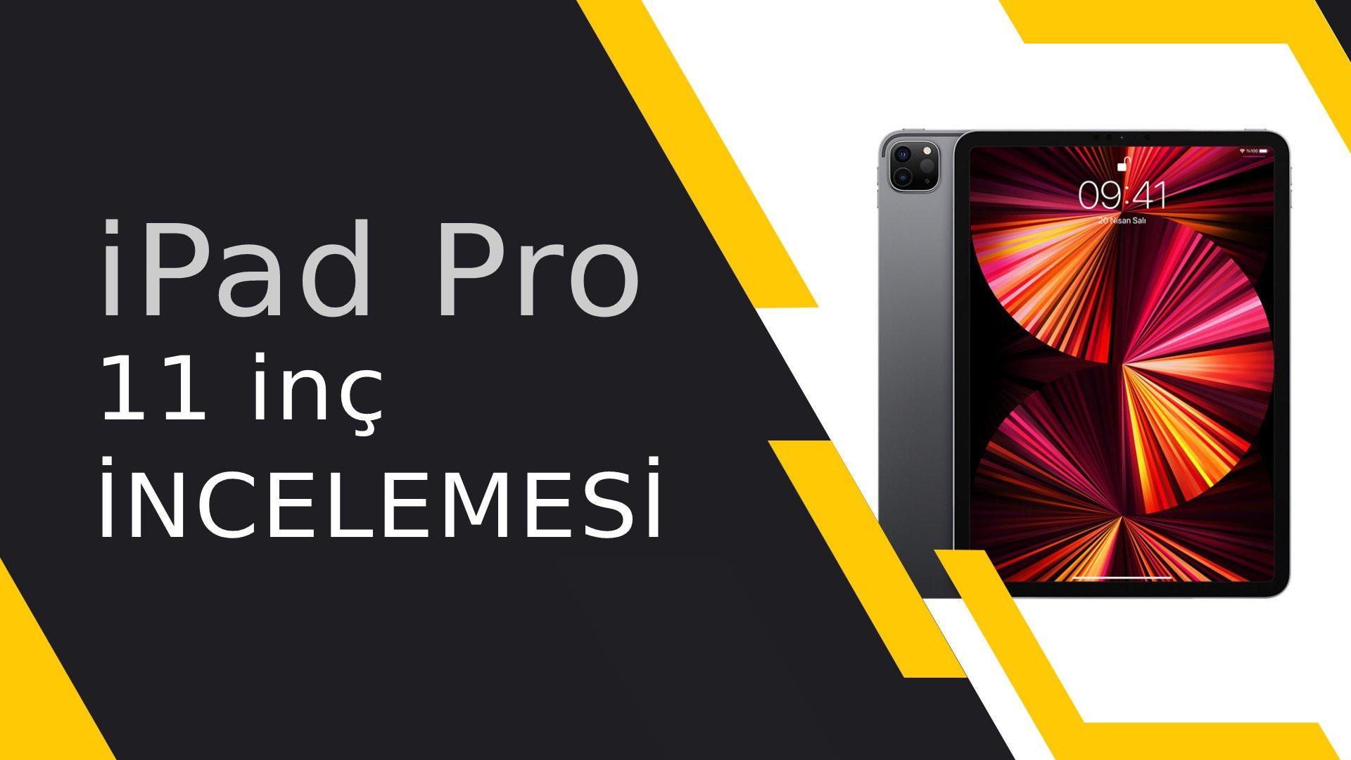 Gücünü M1 çipinden alan iPad: iPad Pro 11 inç incelemesi