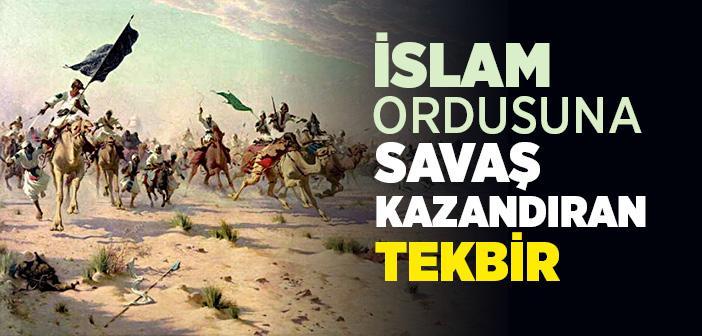 İslam Ordusuna Savaş Kazandıran Tekbir