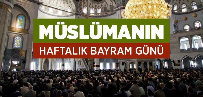 Müslümanın Haftalık Bayram Günü 'Cuma Namazı'