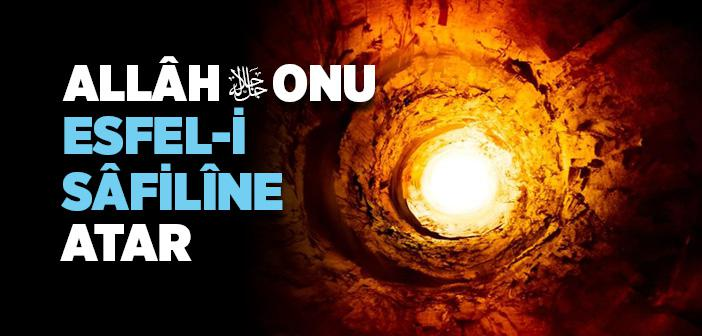 Allâh (c.c) Onu Esfel-i Sâfilîne Atar