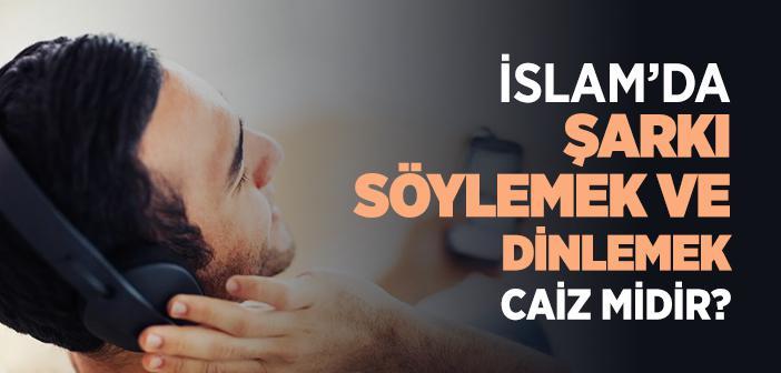 İslam'da Şarkı Söylemek ve Dinlemek Caiz midir?