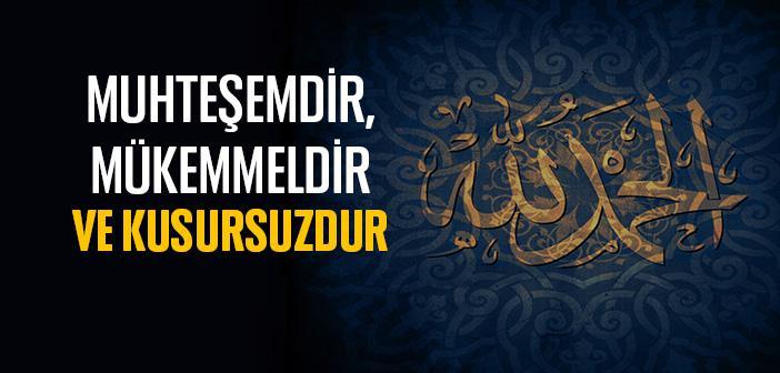 İslam Muhteşemdir, Mükemmeldir ve Kusursuzdur