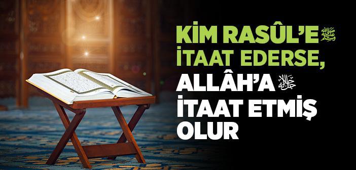 Kim Rasûl'e İtaat Ederse, Allâh'a İtaat Etmiş Olur